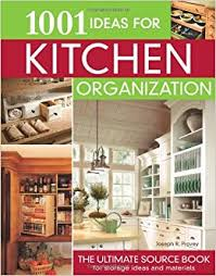 Storage Ideas For Kitchen 1001 Ideas For Kitchen Organization The Ultimate Source Book For