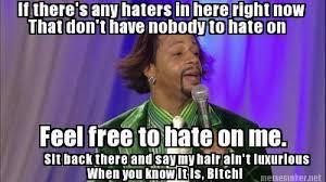 Katt Williams Meme - feel free to hate on me katt williams quotes facebook