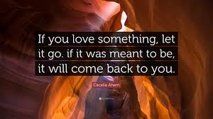 picture quotes let it go cecelia ahern quote u201cif you love something let it go if it was