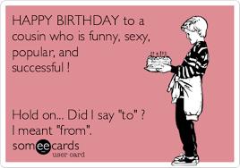 Happy Birthday Cousin Meme - cousin birthday memes 45 wishmeme