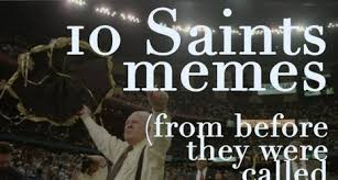 New Orleans Saints Memes - 10 new orleans saints memes from the team s first 50 years