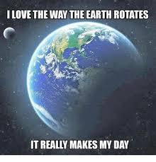 Earth Meme - 25 best memes about earth rotation earth rotation memes