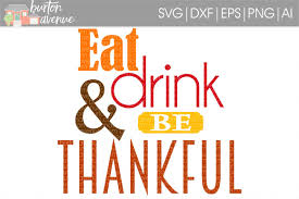 drink svg eat drink u0026 be thankful cut file th design bundles