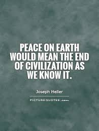 peace on earth would the end of civilization as we it