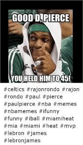 Celtics Memes - good dapierce you held himto45 celtics rajonrondo rajon rondo paul