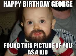 George Meme - happy birthday george found this picture of you as a kid meme