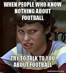 You Know Nothing Meme - when people who know nothing about football try to talk to you about