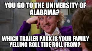 Yelling Meme - meme creator you go to the university of alabama which trailer