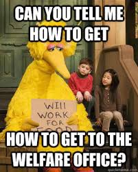 How To Get Welfare Meme - can you tell me how to get how to get to the welfare office mitt