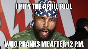 I Pity The Fool Meme - mr t pities the april fool