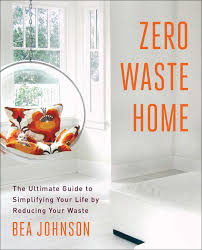 zero waste home the ultimate guide to simplifying your life by