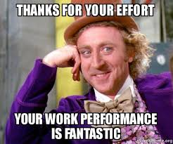 A For Effort Meme - thanks for your effort your work performance is fantastic willy