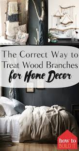 the correct way to treat wood branches for home decor how to