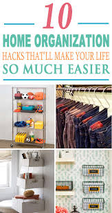 organizatoin hacks 10 home organization hacks that u0027ll make your life so much easier