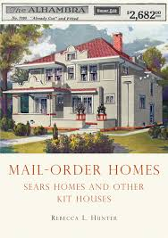 mail order homes sears homes and other kit houses shire library