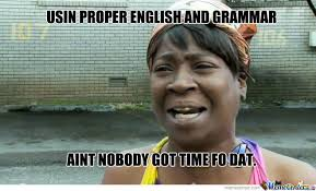 Proper English Meme - proper english and grammar by frizbee meme center
