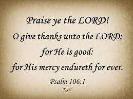 psalm 106 1 praise ye the lord o give thanks unto the lord for
