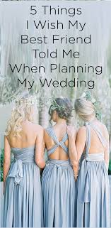 wish wedding 5 things i wish my best friend told me when planning my wedding