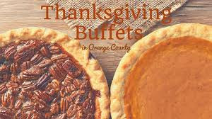 14 thanksgiving buffets in orange county orange county parks