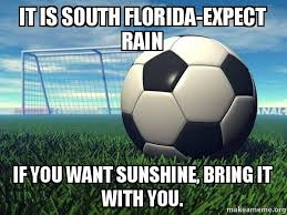 Florida Rain Meme - it is south florida expect rain if you want sunshine bring it