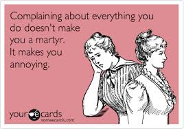 Make An Ecard Meme - complaining about everything you do doesn t make you a martyr it