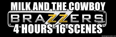 Brazzers Meme Generator - milk and the cowboy 4 hours 16 scenes brazzers logo meme generator