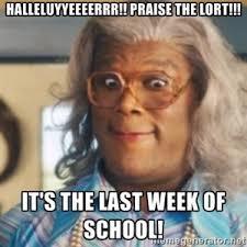 halleluyyeeeerrr praise the lort it s the last week of school