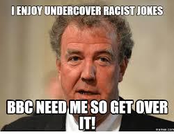 Bbc Memes - enjoy undercover racist jones bbc need meso getover iti memes com