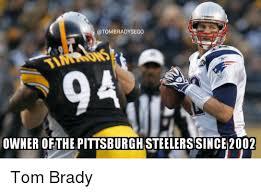 Pittsburgh Steelers Memes - otombradysego owner ofthe pittsburgh steelers since 2002 tom brady