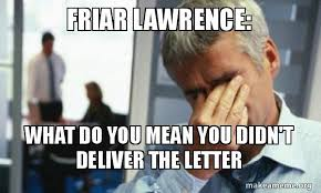 Lawrence Meme - friar lawrence what do you mean you didn t deliver the letter