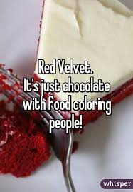 velvet it u0027s just chocolate with food coloring people