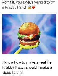 Make Your Own Video Meme - admit it you always wanted to try a krabby patty i know how to make