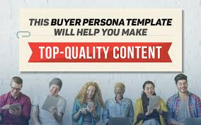 this buyer persona template will help you make top quality content