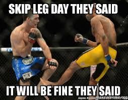 Leg Day Meme - skip leg day they said it will be fine they said make a meme