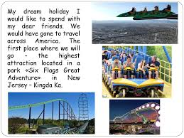 Six Flags Friends Project 1 My Dream Holiday Ppt Download