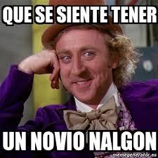 Memes De Nalgones - meme willy wonka que se siente tener un novio nalgon 15572158
