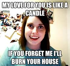Love Meme For Her - overly attached girlfriend meme on her candle burning love for you