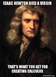 Calculus Meme - isaac newton died a virgin that s what you get for creating