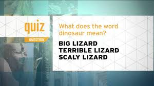 quiz what does the word dinosaur
