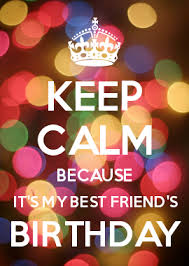 Make Your Own Keep Calm Meme - keep calm because it s my best friend s birthday stuff to buy