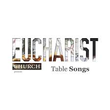 eucharist church table songs eucharist church