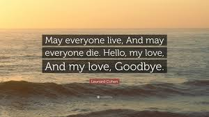 Love And Ocean Quotes by Leonard Cohen Quote U201cmay Everyone Live And May Everyone Die
