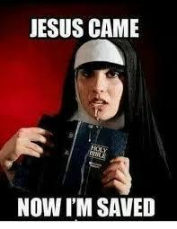 Jesus Memes - jesus came holy bible now i m saved jesus meme on me me