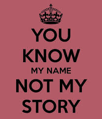 You Know My Name Not My Story Meme - 45 best bitches be like images on pinterest funny memes funny