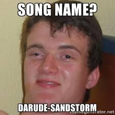 Song Name Meme - image 719790 darude sandstorm know your meme