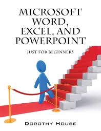 microsoft word excel and powerpoint just for beginners dorothy