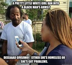 Black Man White Woman Meme - a pretty little white girl ran into a black man s arms deeeaaad