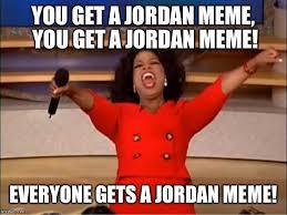 Meme Jordan - oprah you get a meme imgflip
