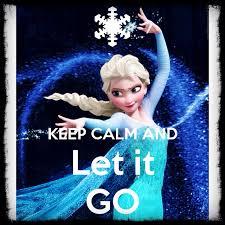let it go keep calm and let it go q u o t e s pinterest calming