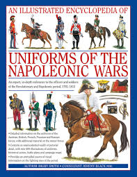 an illustrated encyclopedia uniforms of the napoleonic wars